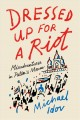 Cover for Dressed up for a riot: misadventures in Putin's Moscow