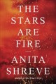Cover for The stars are fire: a novel