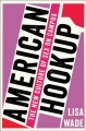 Cover for American hookup: the new culture of sex on campus
