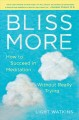 Cover for Bliss more: how to succeed in meditation without really trying