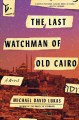 Cover for The last watchman of Old Cairo: a novel