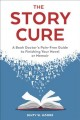 Cover for The story cure: a book doctor's pain-free guide to finishing your novel or ...