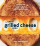 Cover for The Great Grilled Cheese Book: Grown-Up Recipes for a Childhood Classic