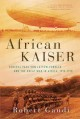 Cover for African Kaiser: General Paul von Lettow-Vorbeck and the Great War in Africa...