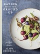 Cover for Eating from the ground up: recipes for enjoying vegetables all year long