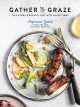 Cover for Gather & Graze: 120 Favorite Recipes for Tasty Good Times