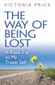Cover for The Way of Being Lost: A Road Trip to My Truest Self