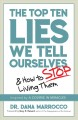 Cover for The top ten lies we tell ourselves: and how to stop living them