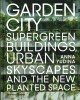 Cover for Garden city: supergreen buildings, urban skyscapes and the new planted spac...