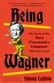 Cover for Being Wagner: a larger-than-life biography of a short man