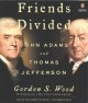Cover for Friends divided: John Adams and Thomas Jefferson