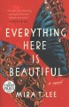 Cover for Everything here is beautiful: a novel [Large Print]