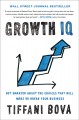Cover for Growth IQ: Get Smarter About the Choices That Will Make or Break Your Busin...