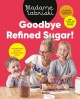 Cover for Goodbye Refined Sugar!: Easy Recipes With No Added Sugar or Fat