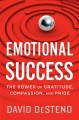 Cover for Emotional Success: The Power of Gratitude, Compassion, and Pride