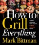 Cover for How to Grill Everything: Simple Recipes for Great Flame-cooked Food