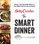 Cover for Betty Crocker: the smart dinner: clever and versatile ways to use what you'...