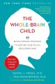 Cover for The whole-brain child: 12 revolutionary strategies to nurture your child's ...