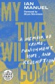 Cover for My time will come: a memoir of crime, punishment, hope, and redemption [Large Print]
