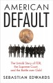 Cover for American default: the untold story of FDR, the Supreme Court, and the battl...