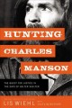 Cover for Hunting Charles Manson: the quest for justice in the days of helter skelter