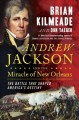 Cover for Andrew Jackson and the miracle of New Orleans: the battle that shaped Ameri...