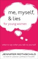Cover for Me, Myself, and Lies for Young Women: What to Say When You Talk to Yourself