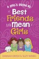 Cover for A girl's guide to best friends and mean girls