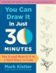 Cover for You Can Draw It in Just 30 Minutes: See It and Sketch It in a Half-hour or ...