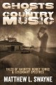 Cover for Ghosts of country music: tales of haunted honky-tonks & legendary spectres