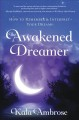 Cover for The awakened dreamer: how to remember & interpret your dreams