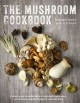 Cover for The Mushroom Cookbook: A Guide to Edible Wild and Cultivated Mushrooms, and...