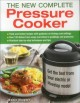 Cover for The New Complete Pressure Cooker: Get the Best from Your Electric or Stovet...