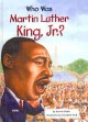 Cover for Who was Martin Luther King, Jr.?