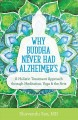 Cover for Why Buddha never had alzheimer's: a holistic treatment program through medi...