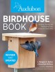 Cover for Audubon birdhouse book: building, placing, and maintaining great homes for ...