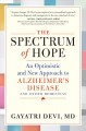Cover for The Spectrum of Hope: An Optimistic and New Approach to Alzheimer's Disease...