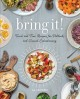 Cover for Bring it!: tried and true recipes for potlucks and casual entertaining /