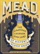 Cover for Mead: the libations, legends, and lore of history's oldest drink