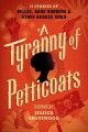 Cover for A tyranny of petticoats: 15 stories of belles, bank robbers & other badass ...