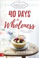 Cover for 40 Days to Wholeness: Body, Soul & Spirit: A Healthy & Free Devotional