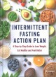 Cover for Intermittent Fasting Action Plan: A Step-by-Step Guide to Lose Weight, Eat ...