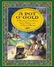 Cover for A pot o' gold: a treasury of Irish stories, poetry, folklore, and (of cours...