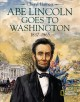 Cover for Abe Lincoln goes to Washington, 1837-1865