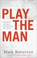 Cover for Play the Man: Becoming the Man God Created You to Be