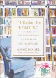 Cover for I'd rather be reading: the delights and dilemmas of the reading life