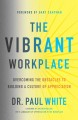 Cover for The vibrant workplace: overcoming the obstacles to creating a culture of ap...