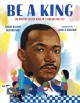 Cover for Be a king: Dr. Martin Luther King Jr.'s dream and you