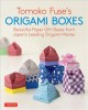 Cover for Tomoko Fuse's origami boxes: beautiful paper gift boxes from Japan's leadin...