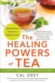 Cover for The healing powers of tea: a complete guide to nature's special remedy